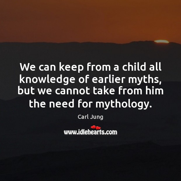 We can keep from a child all knowledge of earlier myths, but Image