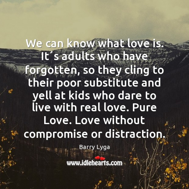 We can know what love is. It´s adults who have forgotten, Image