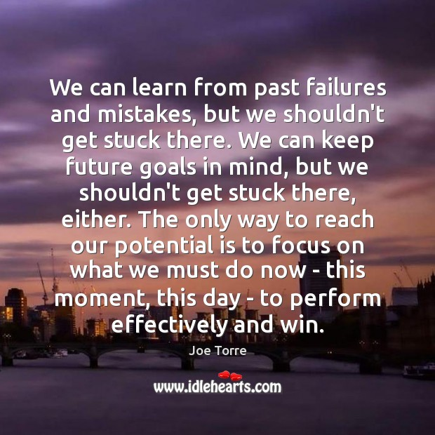 We can learn from past failures and mistakes, but we shouldn't get Image