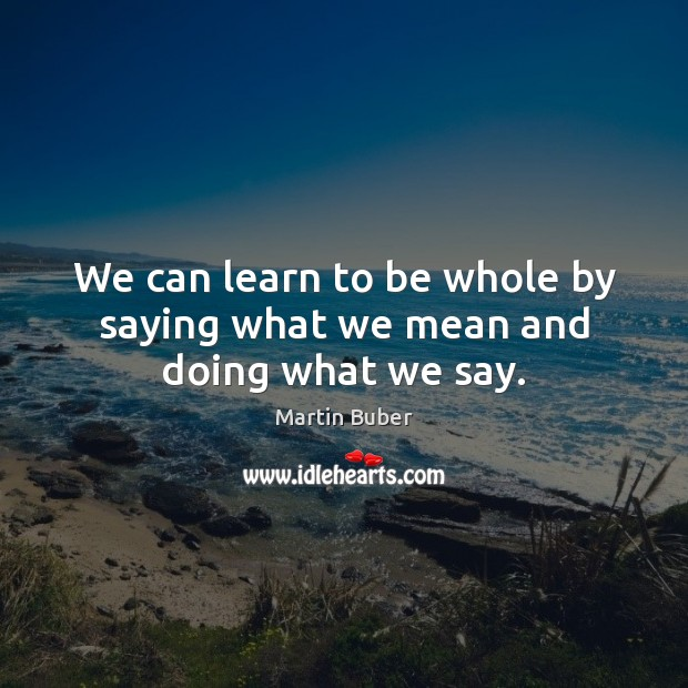 We can learn to be whole by saying what we mean and doing what we say. Image