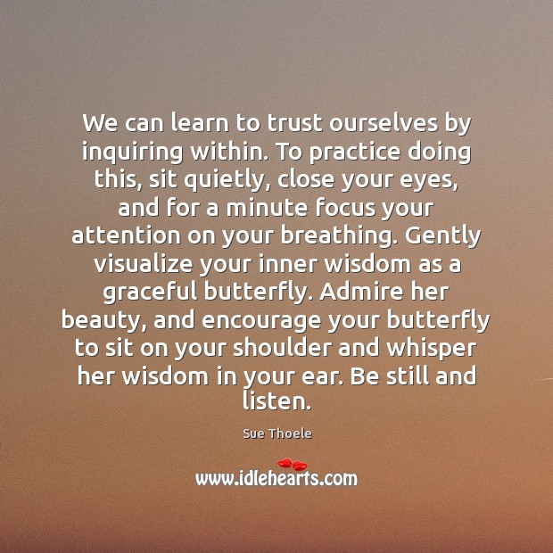 We can learn to trust ourselves by inquiring within. To practice doing Image