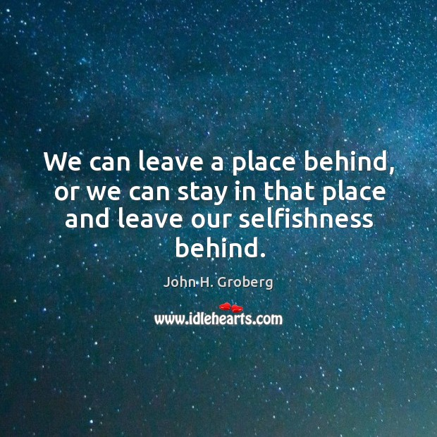 We can leave a place behind, or we can stay in that Image