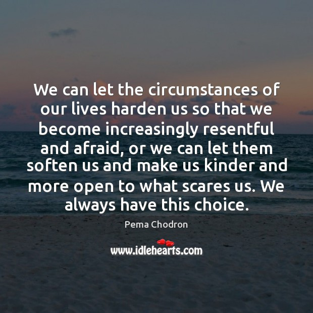 Image, We can let the circumstances of our lives harden us so that