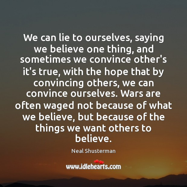 We can lie to ourselves, saying we believe one thing, and sometimes Image