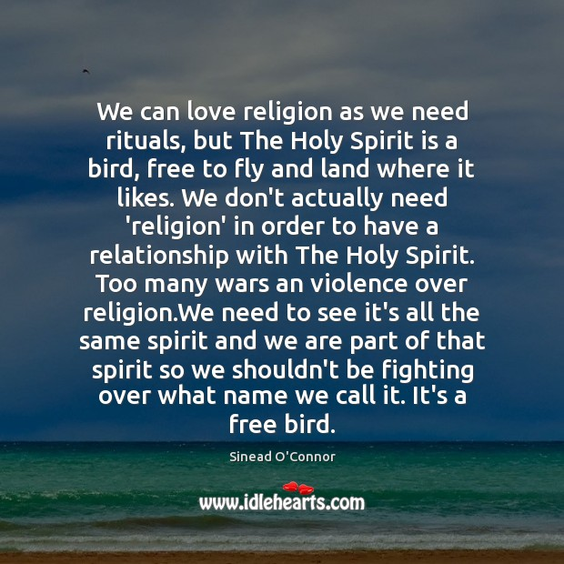 We can love religion as we need rituals, but The Holy Spirit Sinead O'Connor Picture Quote