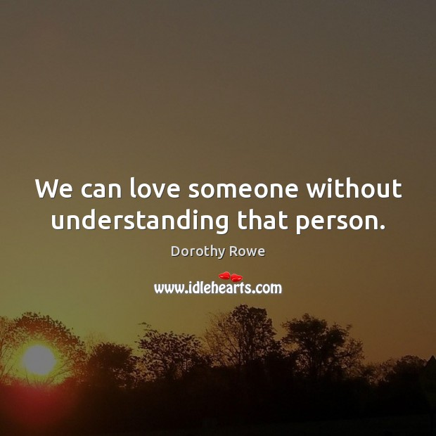 We can love someone without understanding that person. Love Someone Quotes Image
