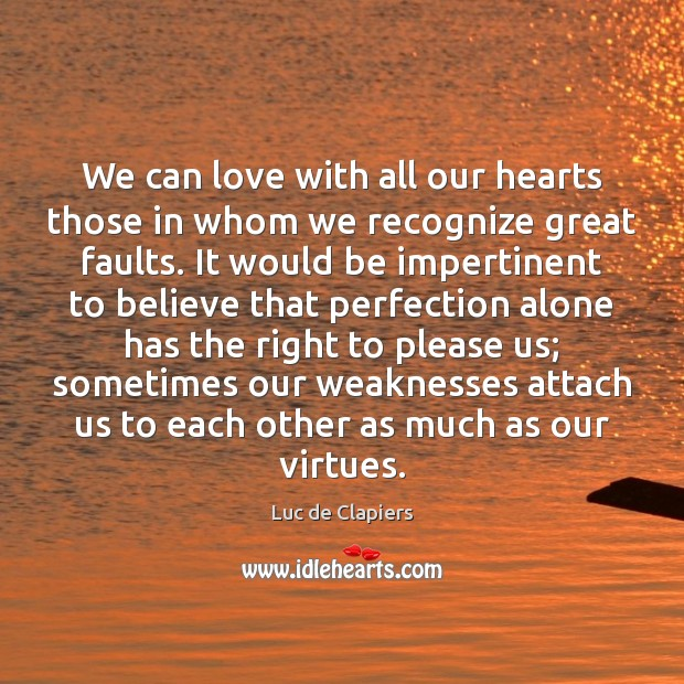 We can love with all our hearts those in whom we recognize Luc de Clapiers Picture Quote