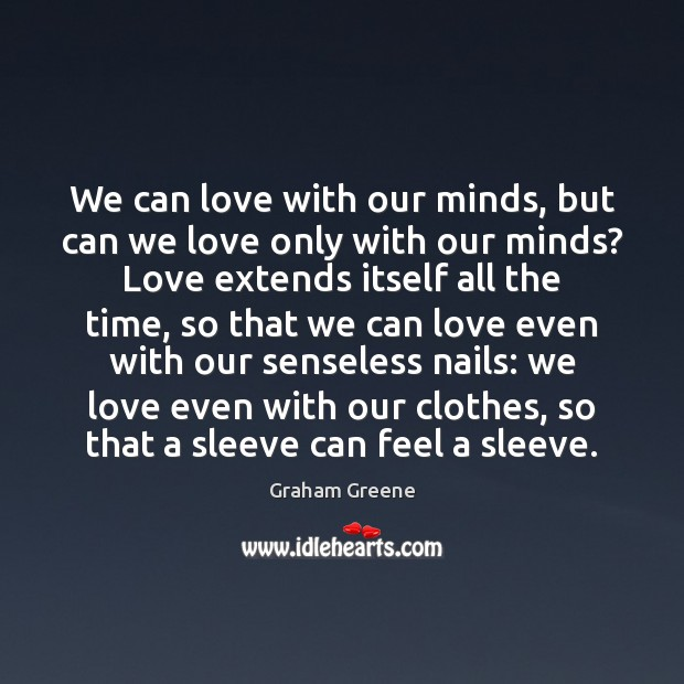 We can love with our minds, but can we love only with Graham Greene Picture Quote