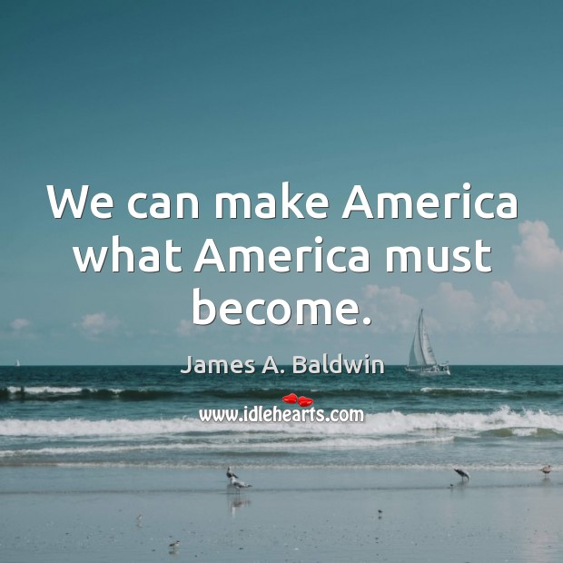 We can make America what America must become. Image