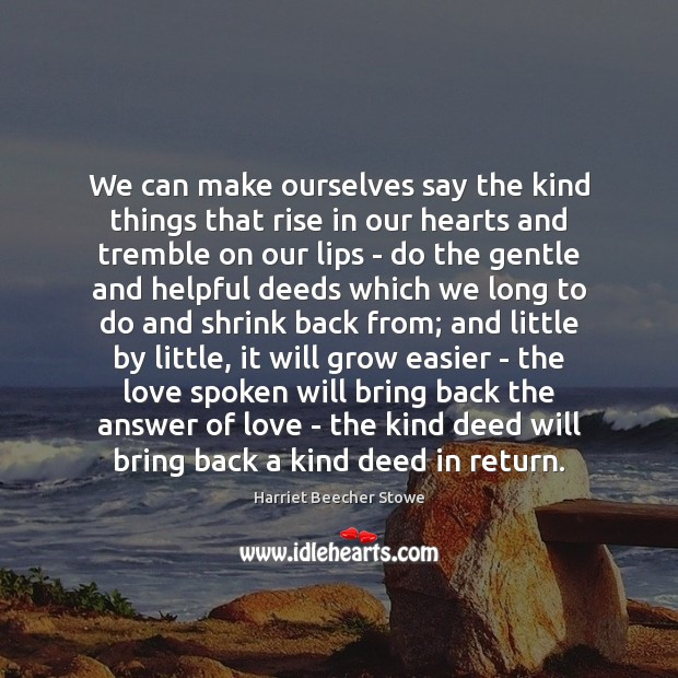 We can make ourselves say the kind things that rise in our Image