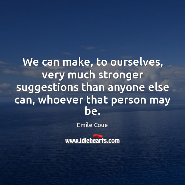 Image, We can make, to ourselves, very much stronger suggestions than anyone else
