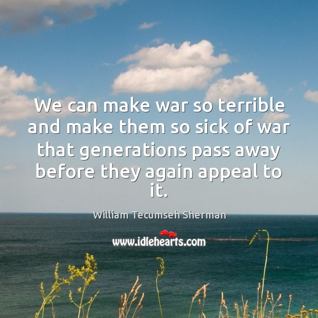 We can make war so terrible and make them so sick of William Tecumseh Sherman Picture Quote