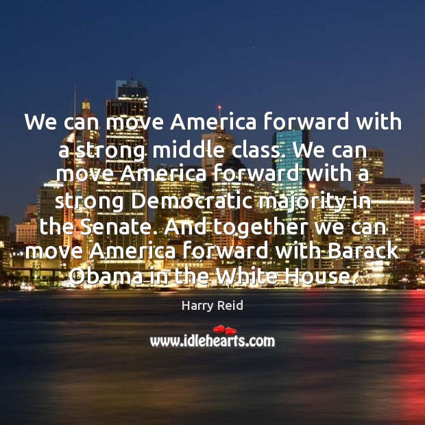 We can move America forward with a strong middle class. We can Image