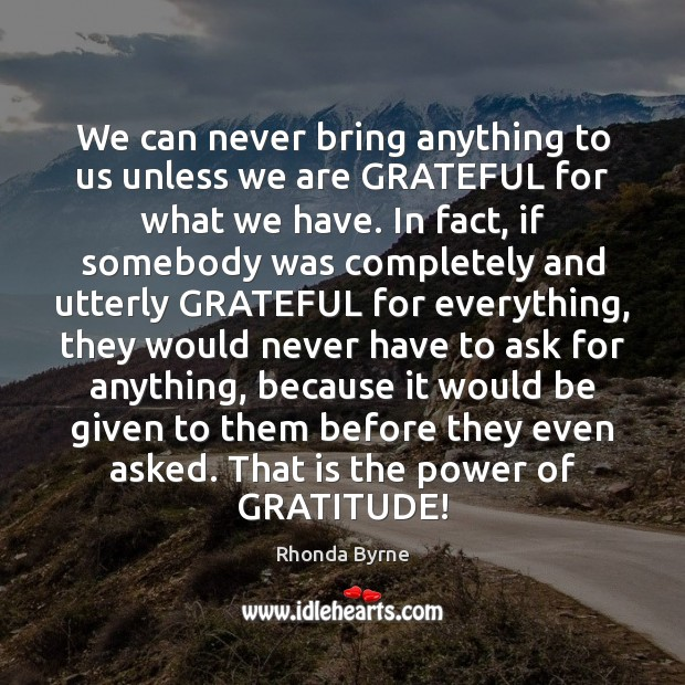 Image, We can never bring anything to us unless we are GRATEFUL for