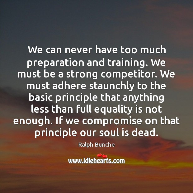 We can never have too much preparation and training. We must be Equality Quotes Image