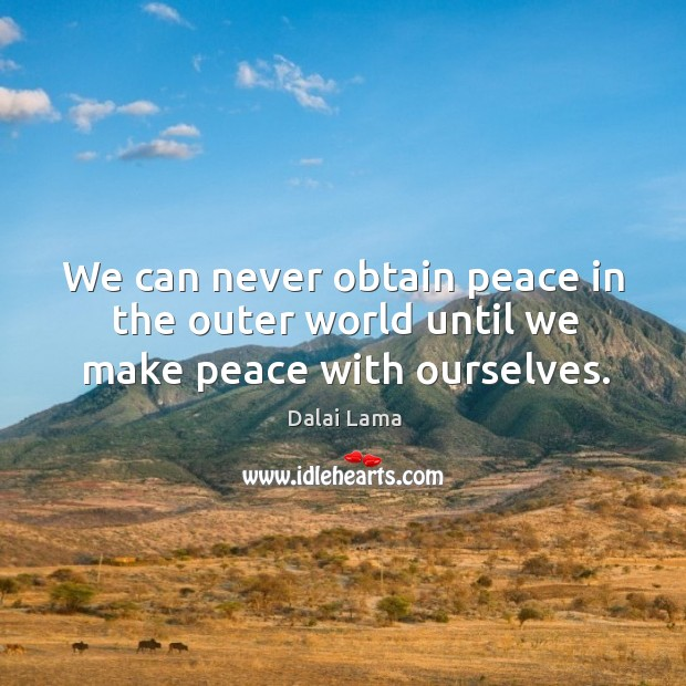 We can never obtain peace in the outer world until we make peace with ourselves. Image