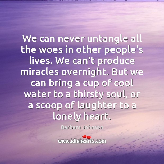 We can never untangle all the woes in other people's lives. We Image