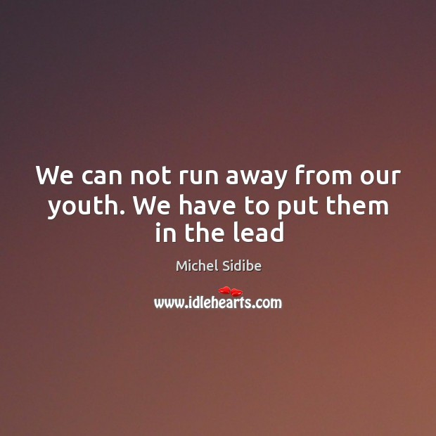 We can not run away from our youth. We have to put them in the lead Image