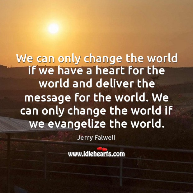 We can only change the world if we have a heart for Jerry Falwell Picture Quote