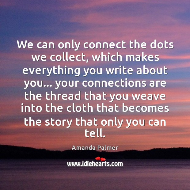 Image, We can only connect the dots we collect, which makes everything you