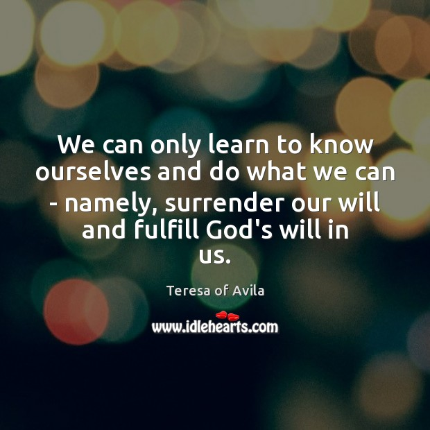 We can only learn to know ourselves and do what we can Teresa of Avila Picture Quote