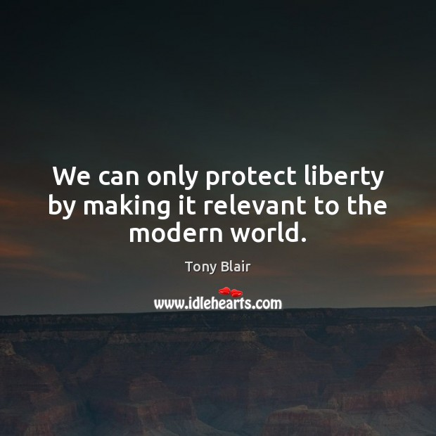 Image, We can only protect liberty by making it relevant to the modern world.