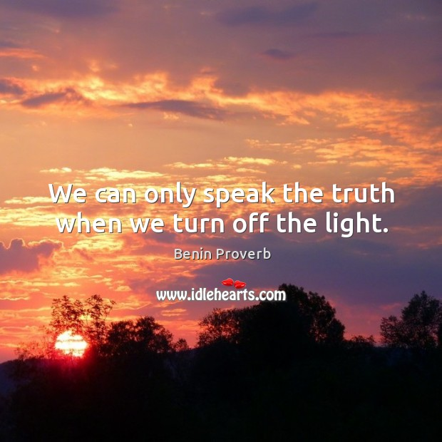 We can only speak the truth when we turn off the light. Benin Proverbs Image