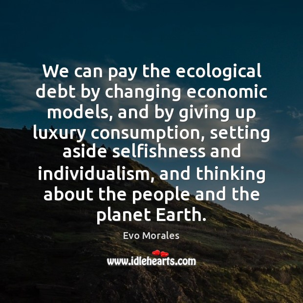 We can pay the ecological debt by changing economic models, and by Image