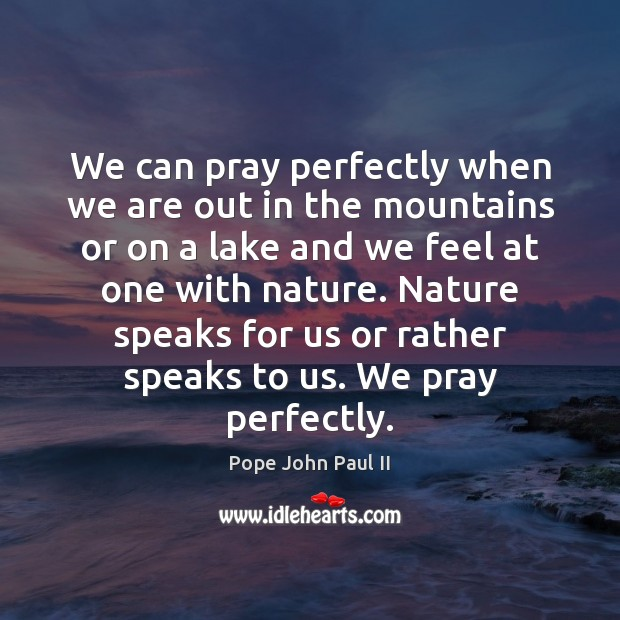 Image, We can pray perfectly when we are out in the mountains or