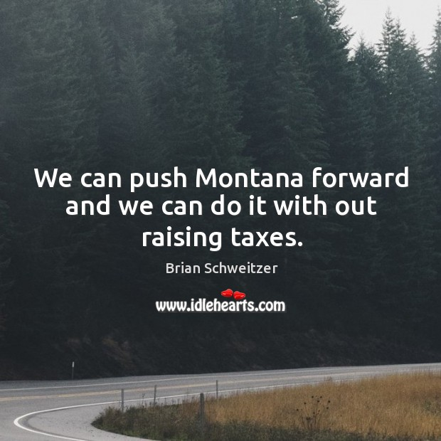 Image, We can push montana forward and we can do it with out raising taxes.