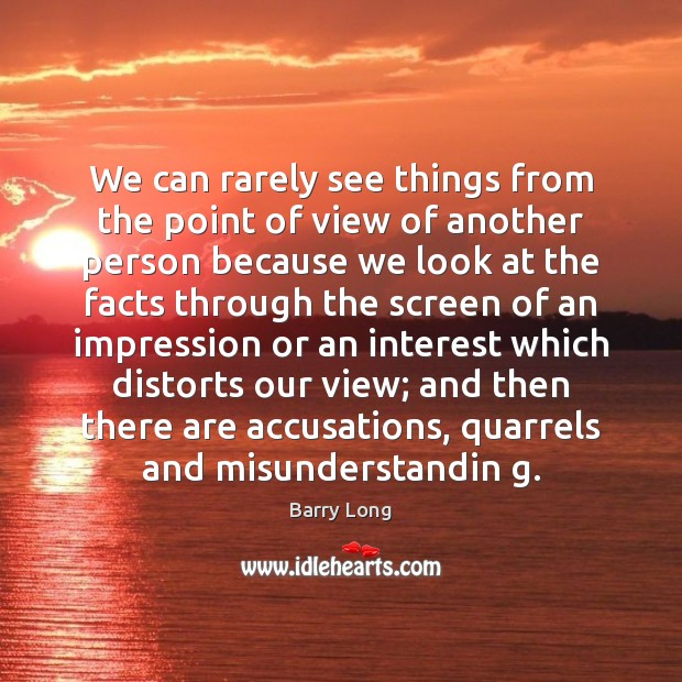 We can rarely see things from the point of view of another Barry Long Picture Quote