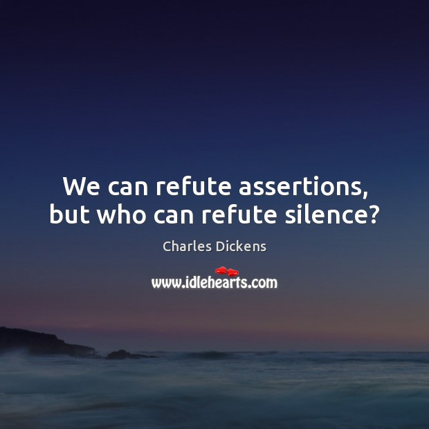 Image, We can refute assertions, but who can refute silence?