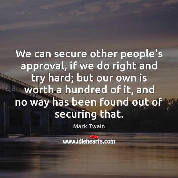 We can secure other people's approval, if we do right and try Image