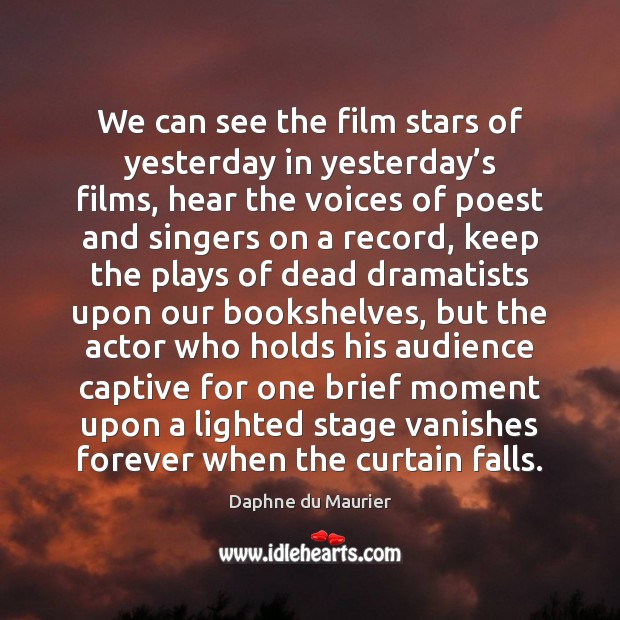 We can see the film stars of yesterday in yesterday's films, Daphne du Maurier Picture Quote