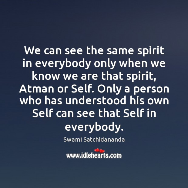 Image, We can see the same spirit in everybody only when we know