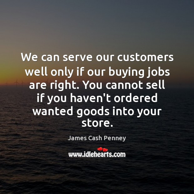 We can serve our customers well only if our buying jobs are Image