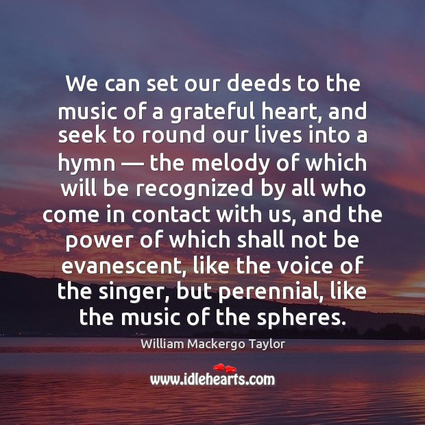We can set our deeds to the music of a grateful heart, Image