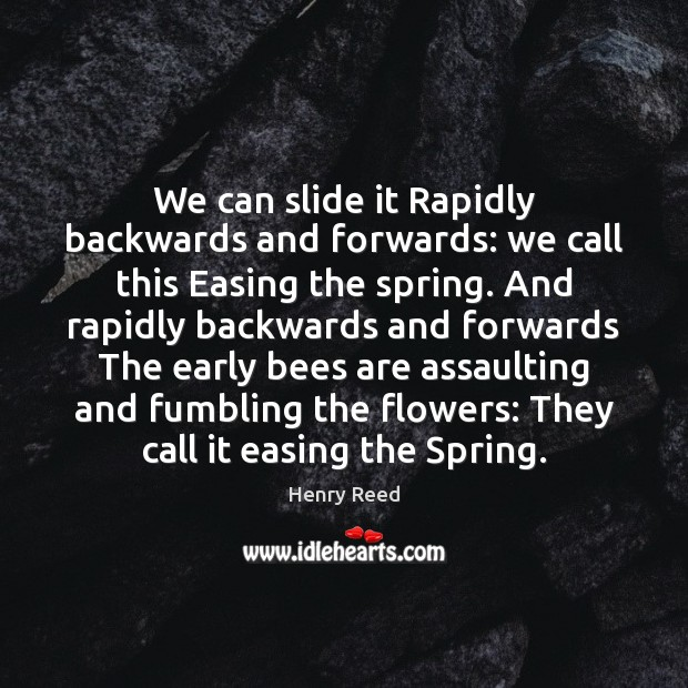 We can slide it Rapidly backwards and forwards: we call this Easing Henry Reed Picture Quote