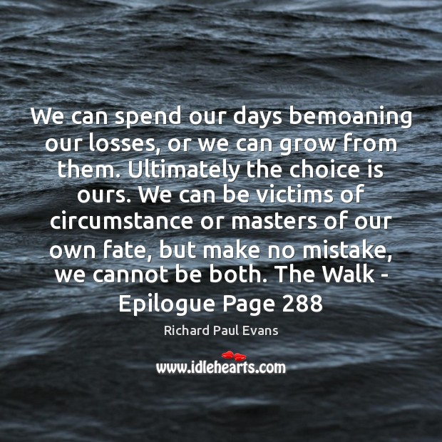 Image, We can spend our days bemoaning our losses, or we can grow