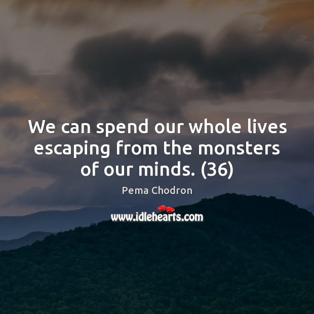 Image, We can spend our whole lives escaping from the monsters of our minds. (36)