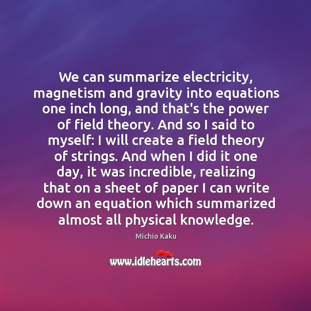 We can summarize electricity, magnetism and gravity into equations one inch long, Image