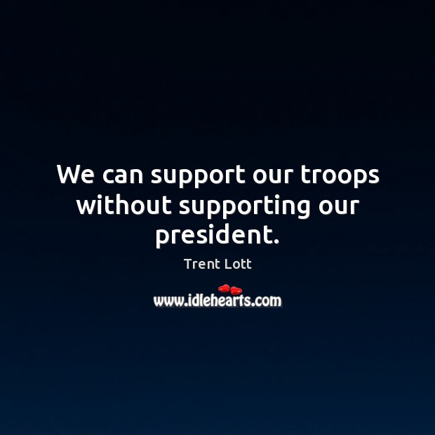 Image, We can support our troops without supporting our president.