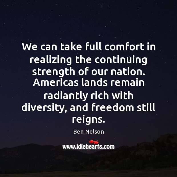We can take full comfort in realizing the continuing strength of our Ben Nelson Picture Quote
