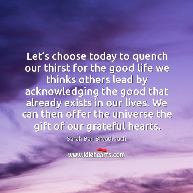 We can then offer the universe the gift of our grateful hearts. Image
