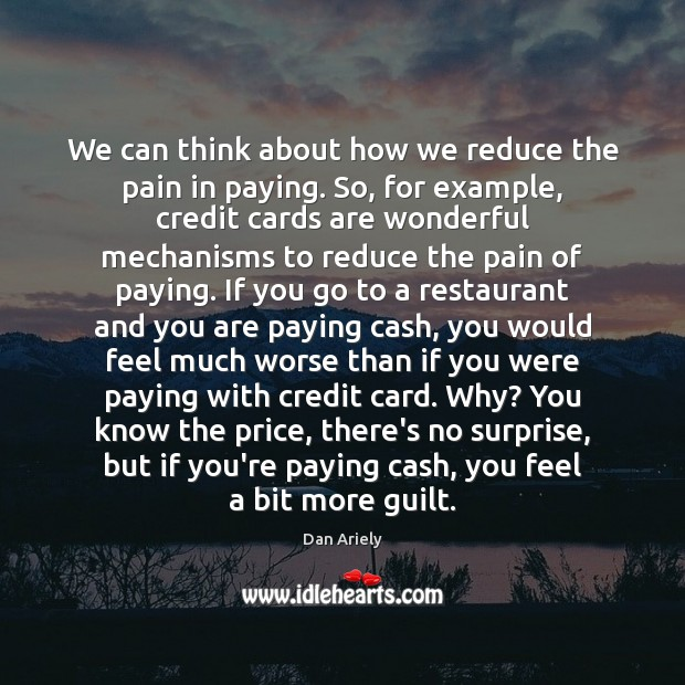 We can think about how we reduce the pain in paying. So, Dan Ariely Picture Quote