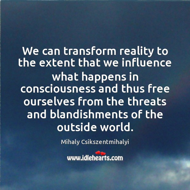 Image, We can transform reality to the extent that we influence what happens