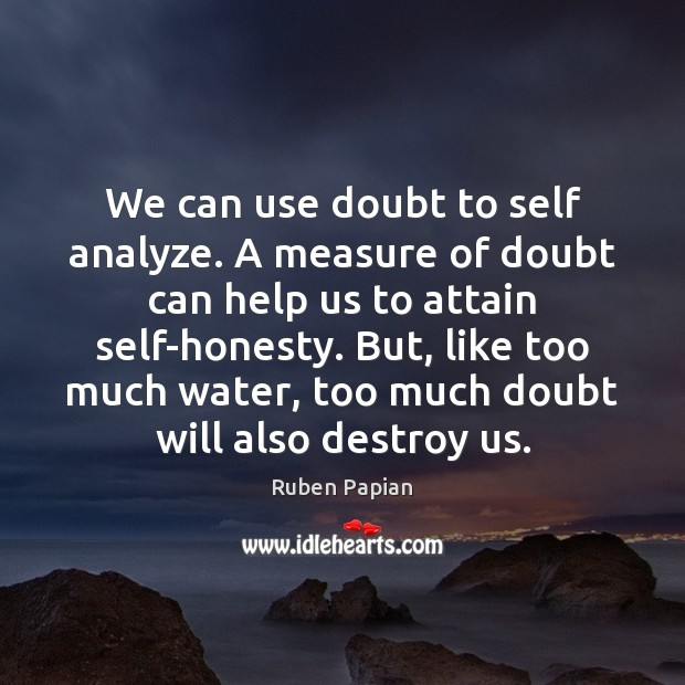 Image, We can use doubt to self analyze. A measure of doubt can