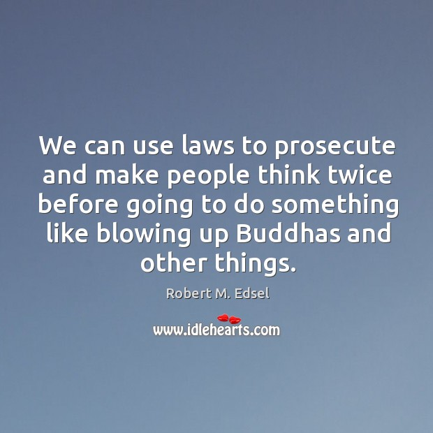 We can use laws to prosecute and make people think twice before Image