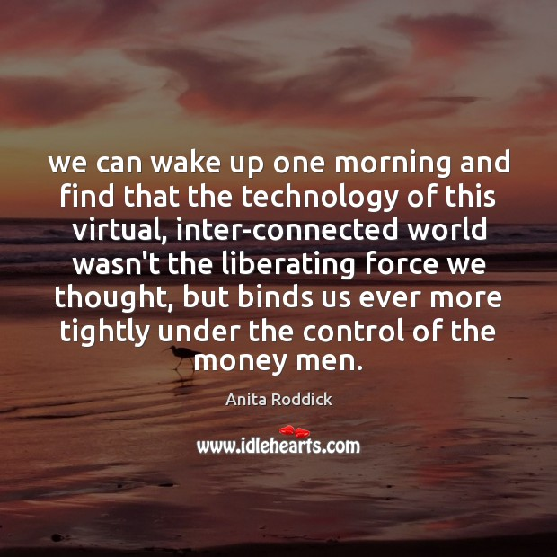 We can wake up one morning and find that the technology of Image