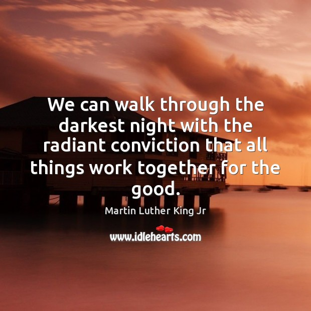 We can walk through the darkest night with the radiant conviction that Image